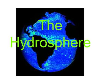 The Hydrosphere. Water on Earth 97 Percent of the worlds water is in oceans and too salty to use Salt in the ocean can be removed through desalinization.