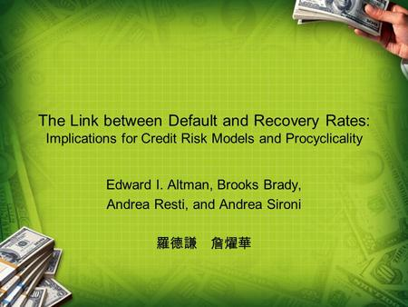 The Link between Default and Recovery Rates: Implications for Credit Risk Models and Procyclicality Edward I. Altman, Brooks Brady, Andrea Resti, and Andrea.
