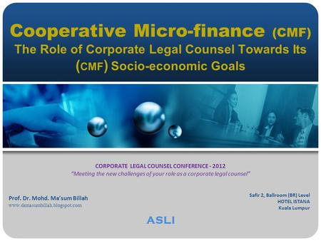 Cooperative Micro-<strong>finance</strong> (CMF) The Role of Corporate Legal Counsel Towards Its ( CMF ) Socio-economic Goals CORPORATE LEGAL COUNSEL CONFERENCE - 2012.