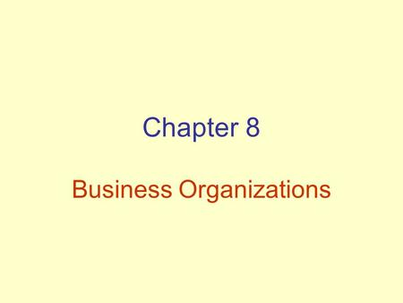 Chapter 8 Business Organizations. Advantages of Sole Proprietorships.