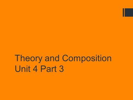 Theory and Composition Unit 4 Part 3. Bellwork: Mini Quiz.