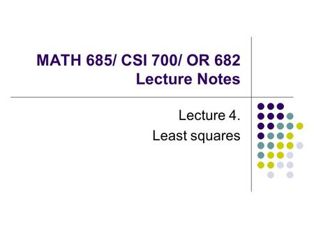 MATH 685/ CSI 700/ OR 682 Lecture Notes Lecture 4. Least squares.