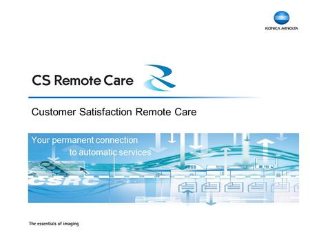 Customer Satisfaction Remote Care Your permanent connection to automatic services.