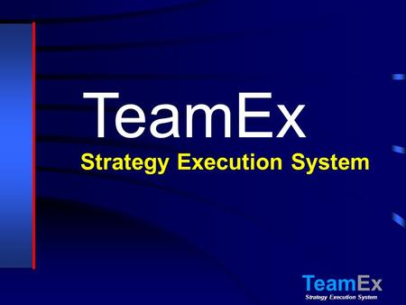 Strategy Execution System TeamEx Strategy Execution System TeamEx.