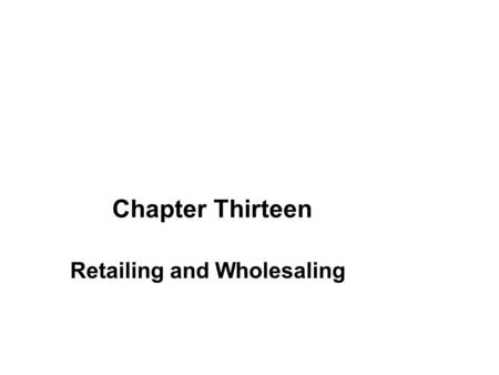 Chapter Thirteen Retailing and Wholesaling. Retailing Retailer Marketing Decisions Retailing Trends and Developments Wholesaling Topic Outline.