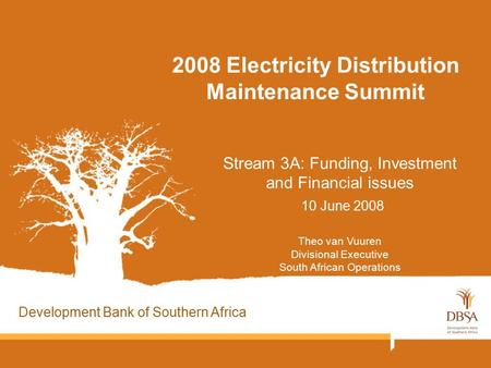 2008 Electricity Distribution Maintenance Summit Stream 3A: Funding, Investment and Financial issues 10 June 2008 Theo van Vuuren Divisional Executive.