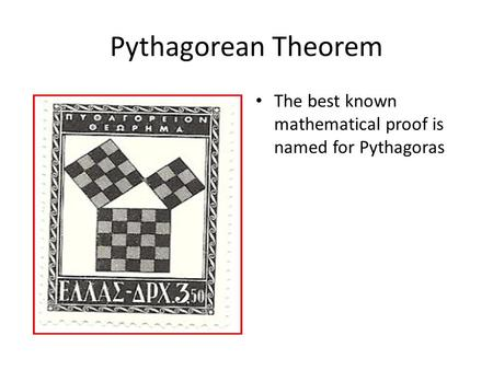 Pythagorean Theorem The best known mathematical proof is named for Pythagoras.