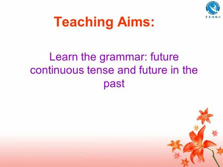 Teaching Aims: Learn the grammar: future continuous tense and future in the past.