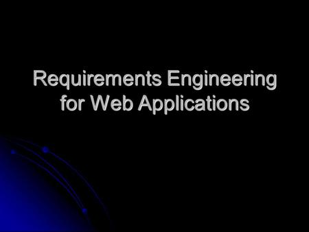 Requirements Engineering for Web Applications. SR: System Vision Document Written by key stakeholders Written by key stakeholders An executive summary.