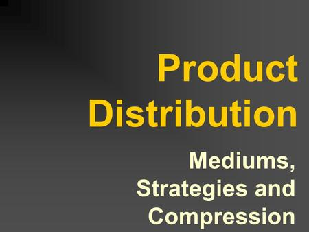 Product Distribution Mediums, Strategies and Compression.