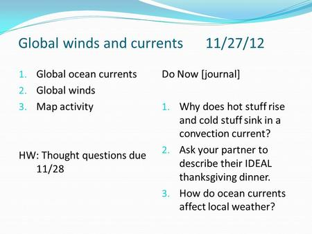 Global winds and currents11/27/12 1. Global ocean currents 2. Global winds 3. Map activity HW: Thought questions due 11/28 Do Now [journal] 1. Why does.