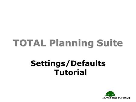 TOTAL Planning Suite Settings/Defaults Tutorial. Settings and Defaults Sets up program defaults that are automatically used when a new contact is created.