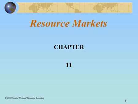 1 Resource Markets CHAPTER 11 © 2003 South-Western/Thomson Learning.