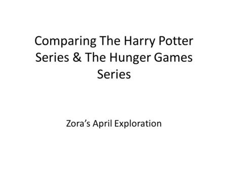 Comparing The Harry Potter Series & The Hunger Games Series Zora's April Exploration.