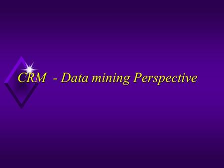CRM - Data mining Perspective. Predicting Who will Buy Here are five primary issues that organizations need to address to satisfy demanding consumers: