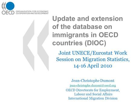 Update and extension of the database on immigrants in OECD countries (DIOC) Joint UNECE/Eurostat Work Session on Migration Statistics, 14-16 April 2010.