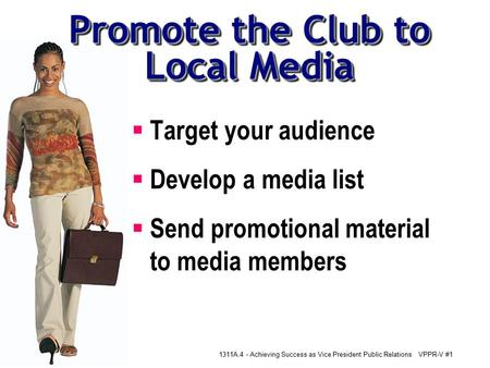 1311A.4 - Achieving Success as Vice President Public RelationsVPPR-V #1  Target your audience  Develop a media list  Send promotional material to media.