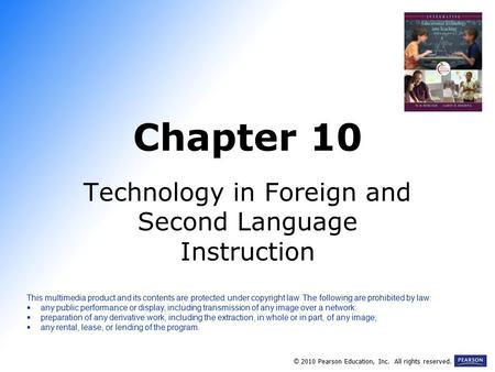 Chapter 10 Technology in Foreign and Second Language Instruction © 2010 Pearson Education, Inc. All rights reserved. This multimedia product and its contents.