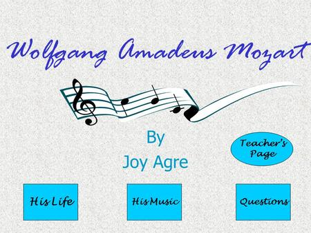 Wolfgang Amadeus Mozart By Joy Agre His Life His MusicQuestions Teacher's Page.