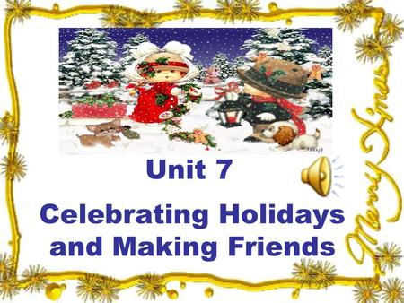 Unit 7 Celebrating Holidays and Making Friends. Unit 7 New Practical English I Session 2 Section III Maintaining a Sharp Eye Passage I.