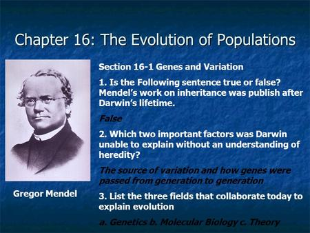 Chapter 16: The Evolution of Populations Section 16-1 Genes and Variation 1. Is the Following sentence true or false? Mendel's work on inheritance was.