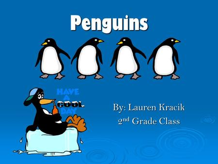 Penguins By: Lauren Kracik 2 nd Grade Class. Some facts about Penguins o Penguins are birds. o The average lifespan of penguins is 15 to 20 years. o Penguins.