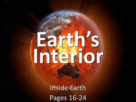 Earth's Inside Earth Pages 16-24 Inside Earth Pages 16-24 Interior.