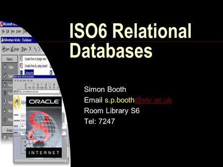 ISO6 Relational Databases Simon Booth  Room Library S6 Tel: 7247.