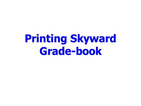 Printing Skyward Grade-book. Click on reports When you click on the reports tab, this is the screen you get.