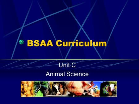 BSAA Curriculum Unit C Animal Science. Problem Area 2 Growth & Development of Animals.