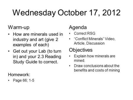Wednesday October 17, 2012 Warm-up How are minerals used in industry and art (give 2 examples of each) Get out your Lab (to turn in) and your 2.3 Reading.