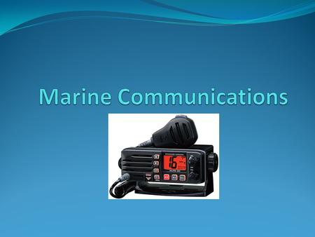 Communication systems Terrestrial (VHF & HF) Marine Radios Satellite Services Cellular Networks.