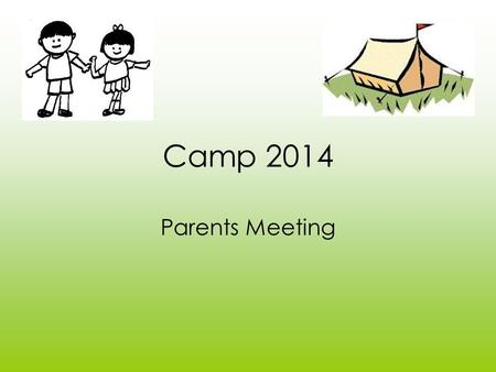 Camp 2014 Parents Meeting. Itinerary Arrival We would like your children to arrive at camp by 8:30am on Monday morning or at 12:30pm on Wednesday. Upon.