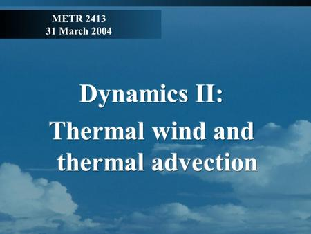 METR 2413 31 March 2004. Review Hydrostatic balance Ideal gas law p = ρ R d T v, ρ = p / R d T v Take layer average virtual temperature, R and g as constants.
