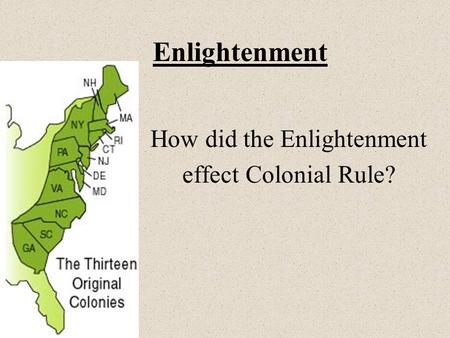 Enlightenment How did the Enlightenment effect Colonial Rule?