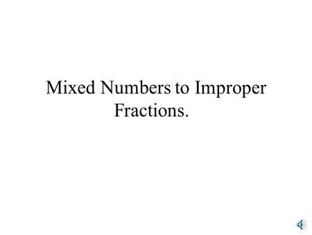 Mixed Numbers to Improper Fractions. Lets say you have a mixed number of 1 and 5/8 You can change this into the number 13/8. For converting mixed numbers.