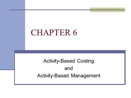 CHAPTER 6 Activity-Based Costing and Activity-Based Management.