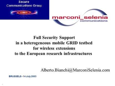 1 BRUSSELS - 14 July 2003 Full Security Support in a heterogeneous mobile GRID testbed for wireless extensions to the.