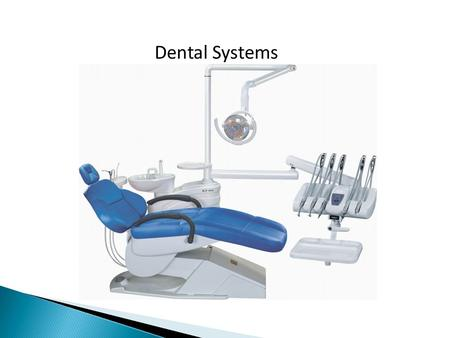 Dental Systems. Dental Operating System with Headpieces  Used in the restoration of teeth and treatment of gum disease  The most common application.