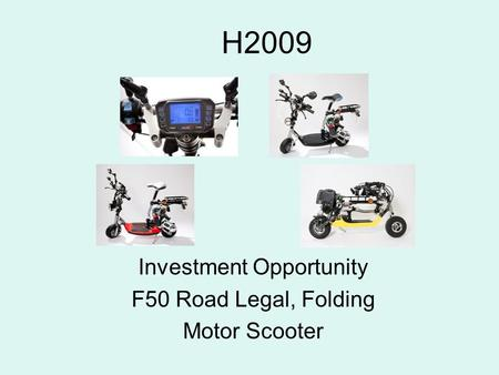 H2009 Investment Opportunity F50 Road Legal, Folding Motor Scooter.
