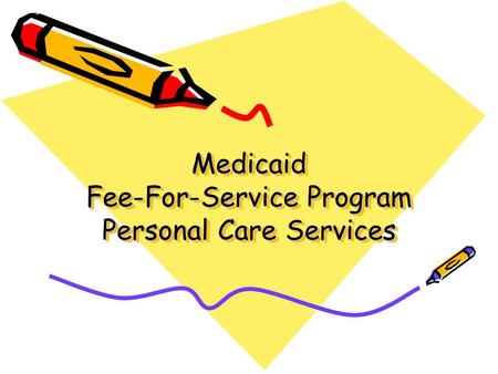 Medicaid Fee-For-Service Program Personal Care Services.