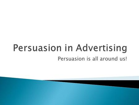 Persuasion is all around us!.  Advertisers use several strategies to convince us to buy a product.
