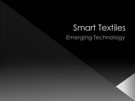 " Smart textiles links ""computer technology and electrical interactivity with textiles"" (Hibbert, 2004, p.99).  ""…materials and structures that sense."