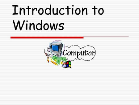 Introduction to Windows. OBJECTIVE & BELL WORK – MON. DAY 1 WEEK 5  BELL WORK QUESTION: WHAT CAN YOU DO TO A COMPUTER WINDOW. NAME 3-- EXAMPLE: YOU CAN.