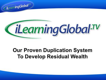 Our Proven Duplication System To Develop Residual Wealth.