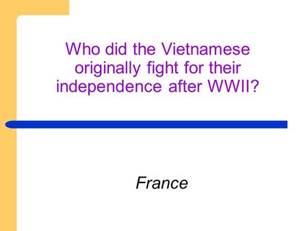 Who did the Vietnamese originally fight for their independence after WWII? France.