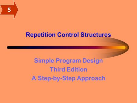 Repetition Control Structures Simple Program Design Third Edition A Step-by-Step Approach 5.