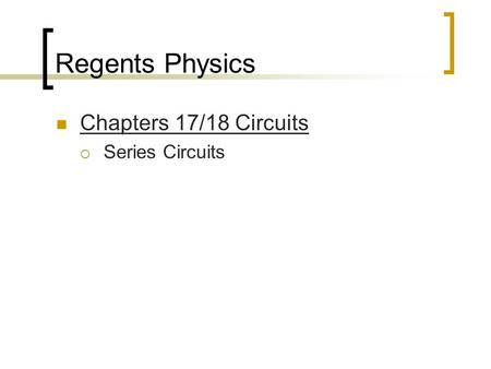 Regents Physics Chapters 17/18 Circuits  Series Circuits.