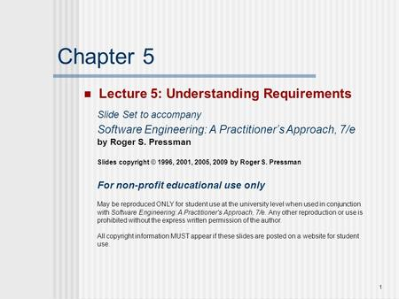 1 Chapter 5 Lecture 5: Understanding Requirements Slide Set to accompany Software Engineering: A Practitioner's Approach, 7/e by Roger S. Pressman Slides.