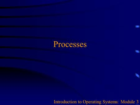 Processes Introduction to Operating Systems: Module 3.